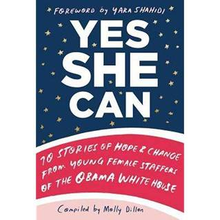 Youth Forum: Yes She Can! 10 Stories of Hope & Change from Young Female Staffers of the Obama White House